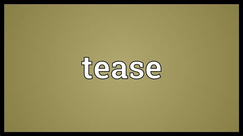 Tease Meaning - YouTube